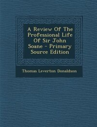 A Review Of The Professional Life Of Sir John Soane - Primary Source Edition