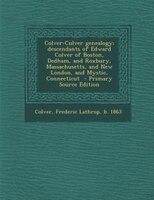 Colver-Culver genealogy; descendants of Edward Colver of Boston, Dedham, and Roxbury, Massachusetts…