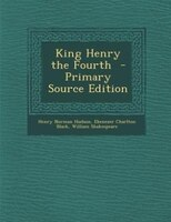 King Henry the Fourth  - Primary Source Edition