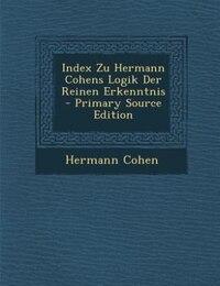 Index Zu Hermann Cohens Logik Der Reinen Erkenntnis - Primary Source Edition