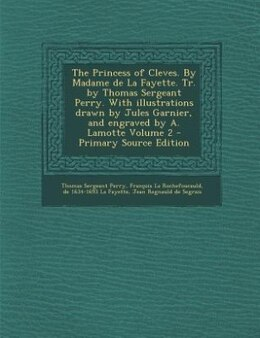 Book The Princess of Cleves. By Madame de La Fayette. Tr. by Thomas Sergeant Perry. With illustrations… by Thomas Sergeant Perry