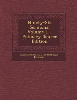 Book Ninety-Six Sermons, Volume 1 by Lancelot Andrewes