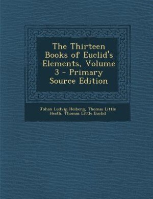 The Thirteen Books of Euclid's Elements, Volume 3 - Primary Source Edition by Johan Ludvig Heiberg