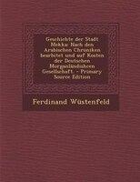 Geschichte der Stadt Mekka: Nach den Arabischen Chroniken bearbitet und auf Kosten der Deutschen…
