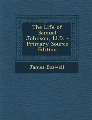 The Life of Samuel Johnson, Ll.D. - Primary Source Edition by James Boswell