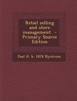Retail selling and store management  - Primary Source Edition
