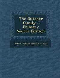 The Dutcher family - Primary Source Edition