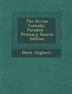 The Divine Comedy: Paradise - Primary Source Edition by Dante Alighieri