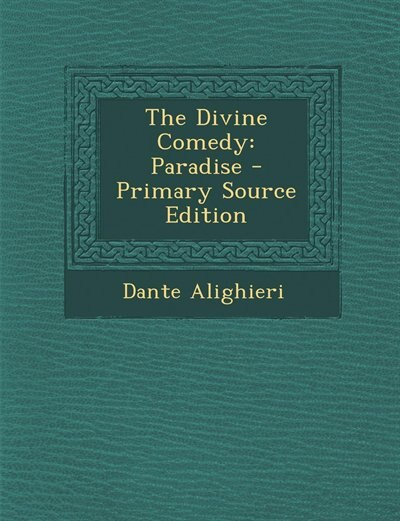 The Divine Comedy: Paradise - Primary Source Edition de Dante Alighieri