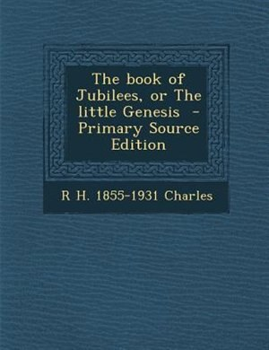 The book of Jubilees, or The little Genesis by R. H. 1855-1931 Charles