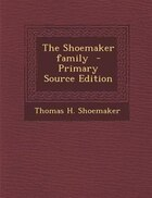 The Shoemaker family  - Primary Source Edition