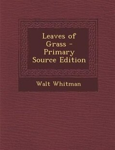 Leaves of Grass - Primary Source Edition