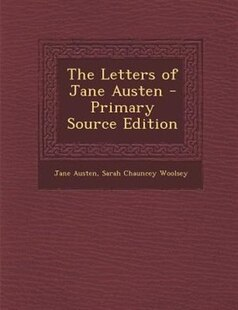 The Letters of Jane Austen - Primary Source Edition