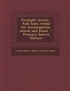 Firelight stories: folk tales retold for kindergarten, school and home  - Primary Source Edition
