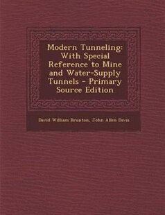 Modern Tunneling: With Special Reference to Mine and Water-Supply Tunnels - Primary Source Edition
