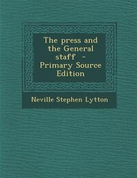 The press and the General staff  - Primary Source Edition