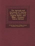 The Agricola and Germania of Tacitus: With a Revised Text, English Notes, and Maps - Primary Source…