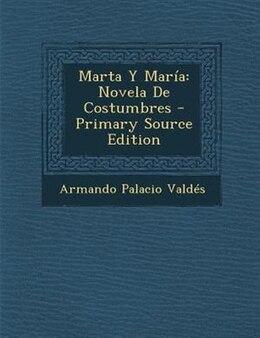 Book Marta Y María: Novela De Costumbres - Primary Source Edition by Armando Palacio Valdés