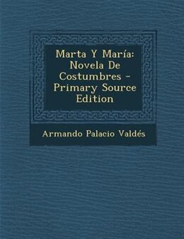 Book Marta Y María: Novela De Costumbres - Primary Source Edition by Armando Palacio Valdés