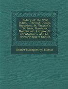 History of the West Indies ...: British Guiana, Barbadoes, St. Vincent's, St. Lucia, Dominica…
