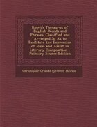 Roget's Thesaurus of English Words and Phrases: Classified and Arranged So As to Facilitate the…