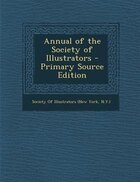 Annual of the Society of Illustrators - Primary Source Edition