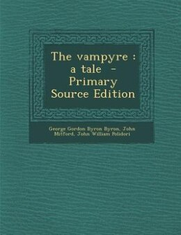 Book The vampyre: a tale  - Primary Source Edition by George Gordon Byron Byron