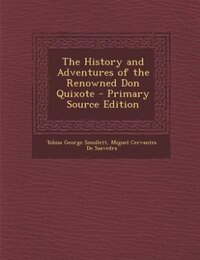 The History and Adventures of the Renowned Don Quixote, Translated from the Spanish, The Sixth…