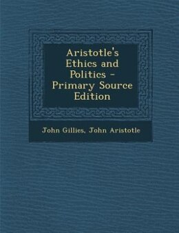 Book Aristotle's Ethics and Politics - Primary Source Edition by John Gillies