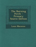 The Burning Perch - Primary Source Edition