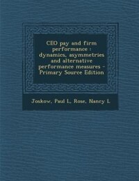 CEO pay and firm performance: dynamics, asymmetries and alternative performance measures - Primary…