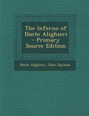 The Inferno of Dante Alighieri - Primary Source Edition by Dante Alighieri