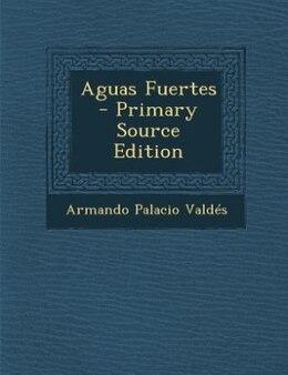Book Aguas Fuertes - Primary Source Edition by Armando Palacio Valdés
