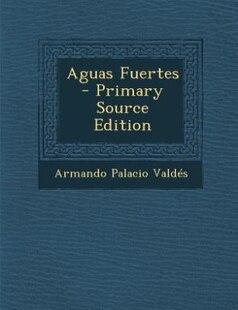 Aguas Fuertes - Primary Source Edition