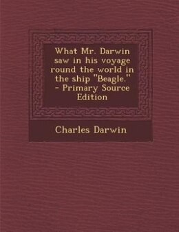 """Book What Mr. Darwin saw in his voyage round the world in the ship """"Beagle.""""  - Primary Source Edition by Charles Darwin"""