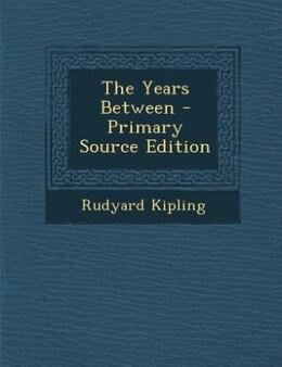 Book The Years Between - Primary Source Edition by Rudyard Kipling
