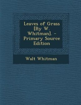 Book Leaves of Grass [By W. Whitman]. by Walt Whitman