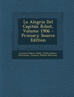 Book La Alegría Del Capitán Ribot, Volume 1906 - Primary Source Edition by Armando Palacio Valdés