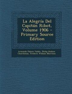 La Alegría Del Capitán Ribot, Volume 1906 - Primary Source Edition