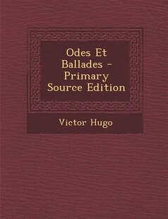 Odes Et Ballades - Primary Source Edition