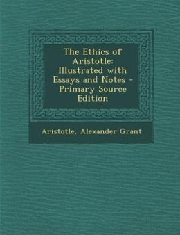 Book The Ethics of Aristotle: Illustrated with Essays and Notes - Primary Source Edition by Aristotle