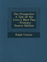 The Prospector: A Tale of the Crow's Nest Pass - Primary Source Edition