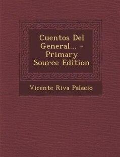 Cuentos Del General... - Primary Source Edition