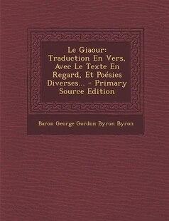 Le Giaour: Traduction En Vers, Avec Le Texte En Regard, Et Poésies Diverses... - Primary Source Edition