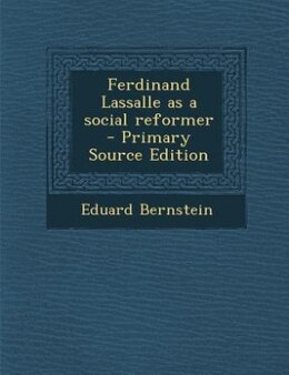 Book Ferdinand Lassalle as a social reformer  - Primary Source Edition by Eduard Bernstein