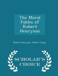The Moral Fables of Robert Henryson - Scholar's Choice Edition
