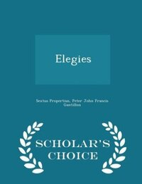 Elegies - Scholar's Choice Edition