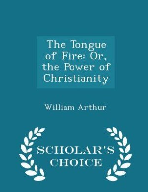 The Tongue of Fire: Or, the Power of Christianity - Scholar's Choice Edition