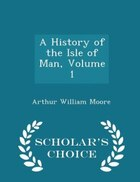 A History of the Isle of Man, Volume 1 - Scholar's Choice Edition