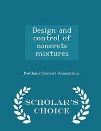 Design and control of concrete mixtures  - Scholar's Choice Edition
